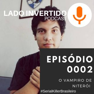 Lado Invertido Podcast#0002 - O Vampiro de Niterói #SerialKillerBrasileiro