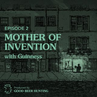 Mother of Invention with Guinness — Episode 2