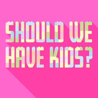 Should We Have Kids?