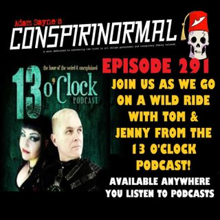 Conspirinormal Episode 291- Jenny Ashford and Tom Ross 4 (Way more 13 O'Clock Wackiness)
