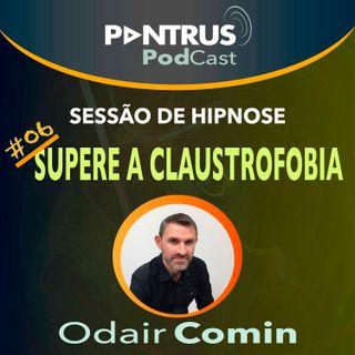 #06 Hipnose para Claustrofobia com Odair Comin