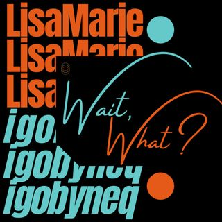 Wait, What? with Lisa Marie and igobyneq Ep 11