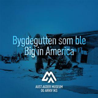6. Bygdegutten som ble Big in America