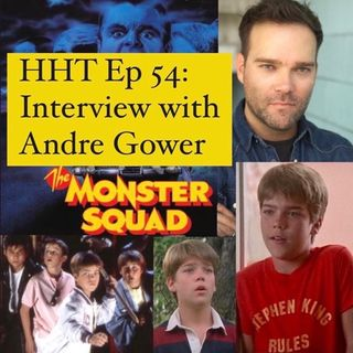 """Ep 54: Interview w/Andre Gower from """"The Monster Squad"""""""