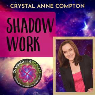 212: Shadow Work to Increase Intuition | Crystal Anne Compton, Intuitive Channel + Spiritual Teacher