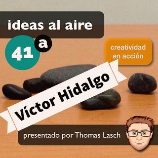 Ideas 041a Víctor Hidalgo - Consultor en Innovación - Parte 1