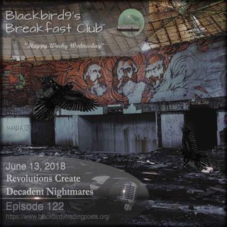 Revolutions Create Decadent Nightmares - Blackbird9 Podcast