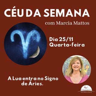 Céu da Semana - Quarta, dia 25/11 - a Lua entra no Signo de Áries, o que da sempre aquela disposição para agir.