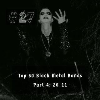 #27 - My Top 50 Black Metal Bands PART 4