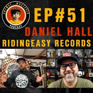 EP:51 With Daniel Hall Of Ridingeasy Records