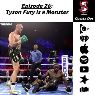 26. Cuesta Dos: Tyson Fury is a Monster