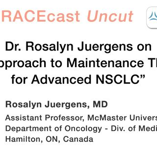 "Dr. Rosalyn Juergens on ""My Approach to Maintenance Therapy for Advanced NSCLC"""