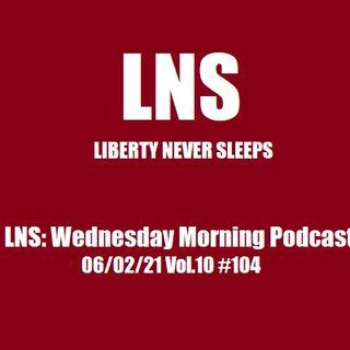 LNS: Wednesday Morning Podcast 06/02/21 Vol.10 #104