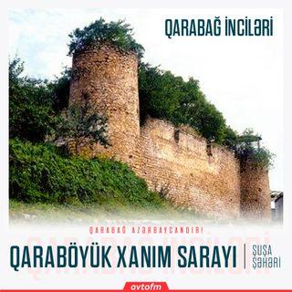 Şuşa Qaraböyükxanım sarayı | Qarabağ inciləri #17