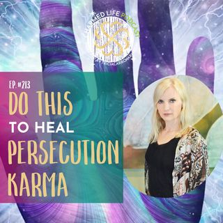 213: DO THIS to HEAL Persecution Karma | Spiritual Teacher, Tricia Carr