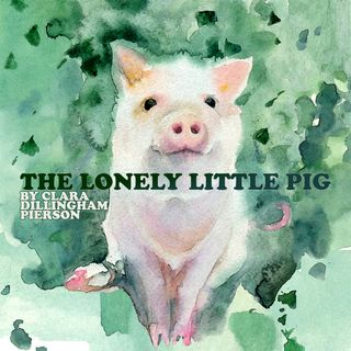 The Lonely Little Pig by Clara Dillingham Pierson