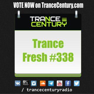 Trance Century Radio - #TranceFresh 338