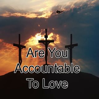 Are You Accountable To Love (Part-2)