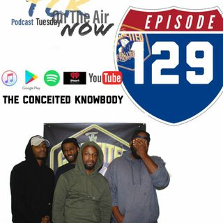 The Conceited Knowbody EP 129 Freedom on the horizon?