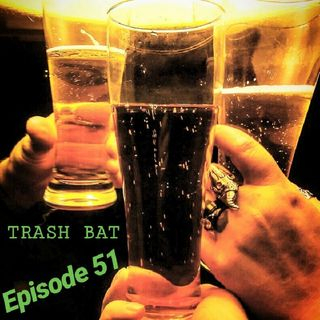 TrashBat Radio #51