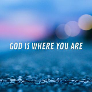 God is Where You Are