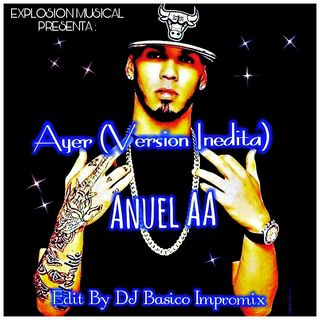Ayer (Version Inedita) - Anuel AA (Edit By DJ Basico Impromix)