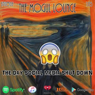 The Mogul Lounge Episode 185: The Day Social Media Shut Down