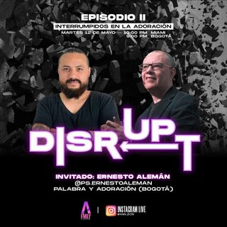 Disrupt Episodio 2 Interrupcion en la Adoración