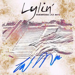Lylin' - Remembering Lyle Mays -