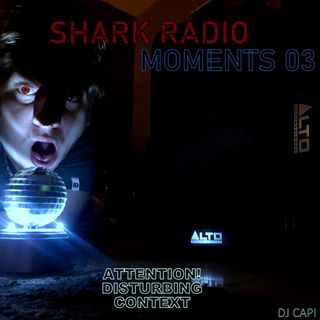 Shark Radio - Moments 03
