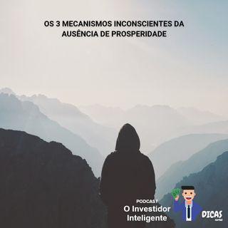 160 Os 3 mecanismos inconscientes da Ausência de Prosperidade