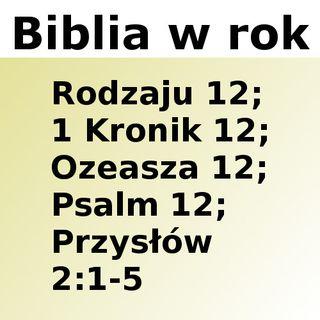 012 - Rodzaju 12, 1 Kronik 12, Ozeasza 12, Psalm 12, Przysłów 2:1-5