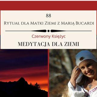 Moje sprawozdanie osobiste z 88 Rytuału dla Matki Ziemi Marii Bucardi