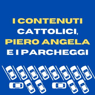 I contenuti cattolici, Piero Angela e i parcheggi