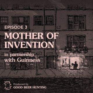 Mother of Invention Made in Partnership with Guinness — Episode 3