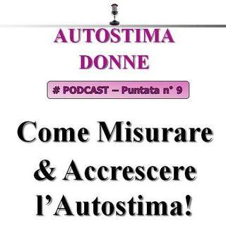 Autostima Donne - puntata 9 - Come Misurare & Accrescere l'Autostima!
