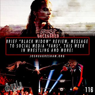 """Message to Social Media """"fans"""", Black Widow (non-spoiler) review, This Week in Wrestling 