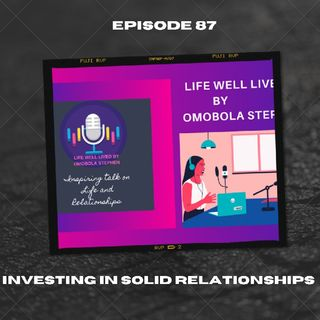 Episode 87: Making A Decision To Invest In Solid Relationships