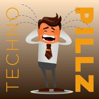 "TechnoPillz | Ep. 96.1 ""Scusate l'assenza (rimedierò)"""