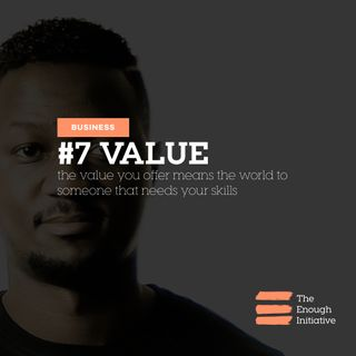 7. Value - You have something to offer