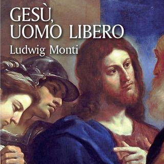 """Ludwig Monti """"Gesù, uomo libero"""""""