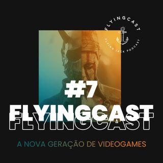 FlyingCast #7 - A nova geração de videogames