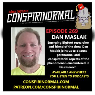 Conspirinormal Episode 269- Dan Maslak (Bigfoot Conspiracies and Weirdness)