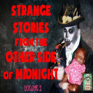 Strange Stories from the Other Side of Midnight | Volume 2 | Podcast E167