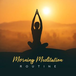 The Ultimate Morning Routine and Meditation