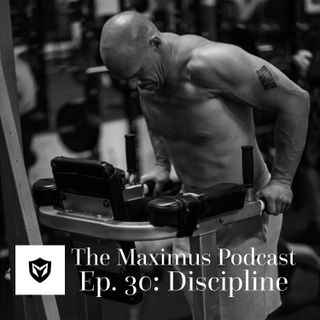 The Maximus Podcast Ep. 30 - Discipline