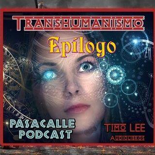 18 - Engaño Transhumanista - EP 18 - Epílogo