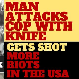 WHAT ARE THE POLICE SUPPOSED TO DO?  KNIFE ATTACK ON COP