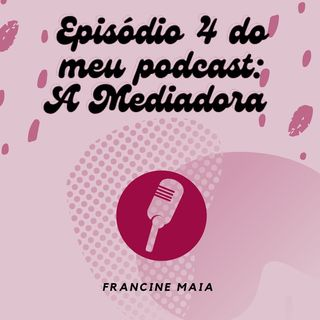 Episódio 4 - A Mediadora