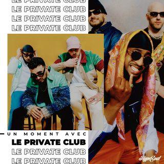 N°7 : Un moment avec le Private Club (Jazzy Bazz, EDGE, Esso Luxueux)